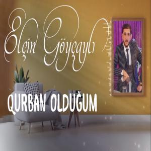 قوربان اولدوغوم الچین گویچایلی